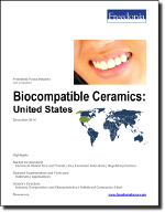 Biocompatible Ceramics: United States - The Freedonia Group - Industry Market Research