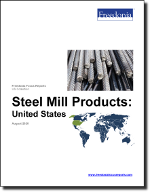 Steel Mill Products: United States - The Freedonia Group - Industry Market Research
