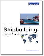 Shipbuilding: United States - The Freedonia Group - Industry Market Research