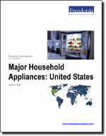 Major Household Appliances: United States - The Freedonia Group - Industry Market Research