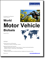 World Motor Vehicle Biofuels - The Freedonia Group - Industry Market Research