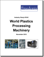 World Plastics Processing Machinery - The Freedonia Group - Industry Market Research