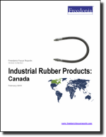 Industrial Rubber Products: Canada - The Freedonia Group - Industry Market Research