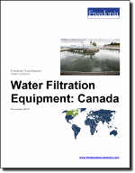 Water Filtration Equipment: Canada - The Freedonia Group - Industry Market Research
