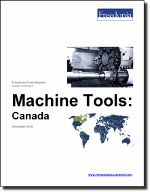 Machine Tools: Canada - The Freedonia Group - Industry Market Research