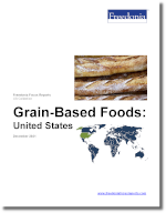 Grain-Based Foods: United States - The Freedonia Group - Industry Market Research