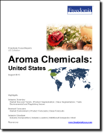 Aroma Chemicals: United States - The Freedonia Group - Industry Market Research