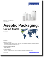 Aseptic Packaging: United States - The Freedonia Group - Industry Market Research