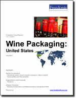 Wine Packaging: United States - The Freedonia Group - Industry Market Research