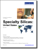 Specialty Silicas: United States - The Freedonia Group - Industry Market Research
