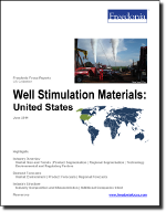 Well Stimulation Materials: United States - The Freedonia Group - Industry Market Research