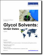 Glycol Solvents: United States - The Freedonia Group - Industry Market Research
