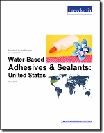 Water-Based Adhesives & Sealants: United States - The Freedonia Group - Industry Market Research