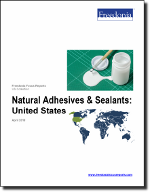 Natural Adhesives & Sealants: United States - The Freedonia Group - Industry Market Research