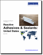 Reactive Adhesives & Sealants: United States - The Freedonia Group - Industry Market Research