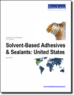 Solvent-Based Adhesives & Sealants: United States - The Freedonia Group - Industry Market Research