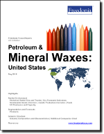 Petroleum & Mineral Waxes: United States - The Freedonia Group - Industry Market Research