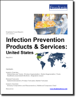 Infection Prevention Products & Services: United States - The Freedonia Group - Industry Market Research