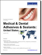 Medical & Dental Adhesives & Sealants: United States - The Freedonia Group - Industry Market Research