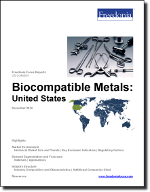 Biocompatible Metals: United States - The Freedonia Group - Industry Market Research