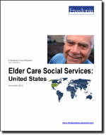 Elder Care Social Services: United States - The Freedonia Group - Industry Market Research
