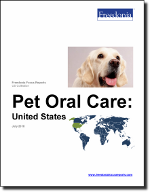 Pet Oral Care: United States - The Freedonia Group - Industry Market Research
