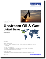 Upstream Oil & Gas: United States - The Freedonia Group - Industry Market Research