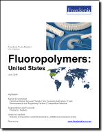 Fluoropolymers: United States - The Freedonia Group - Industry Market Research