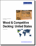 Wood & Competitive Decking: United States - The Freedonia Group - Industry Market Research