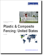 Plastic & Composite Fencing: United States - The Freedonia Group - Industry Market Research