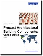 Precast Architectural Building Components: United States - The Freedonia Group - Industry Market Research