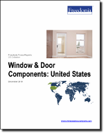 Window & Door Components: United States - The Freedonia Group - Industry Market Research