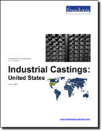 Industrial Castings: United States - The Freedonia Group - Industry Market Research