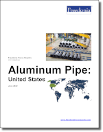 Aluminum Pipe: United States - The Freedonia Group - Industry Market Research