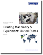Printing Machinery & Equipment: United States - The Freedonia Group - Industry Market Research
