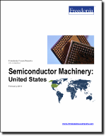Semiconductor Machinery: United States - The Freedonia Group - Industry Market Research