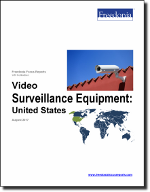 Video Surveillance Equipment: United States - The Freedonia Group - Industry Market Research