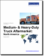 Medium- & Heavy-Duty Truck Aftermarket: North America - The Freedonia Group - Industry Market Research