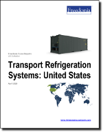Transport Refrigeration Systems: United States - The Freedonia Group - Industry Market Research