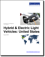 Hybrid & Electric Light Vehicles: United States - The Freedonia Group - Industry Market Research