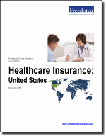 Healthcare Insurance: United States - The Freedonia Group - Industry Market Research