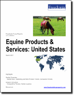 Equine Products & Services: United States - The Freedonia Group - Industry Market Research
