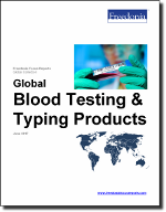 Global Blood Testing & Typing Products - The Freedonia Group - Industry Market Research