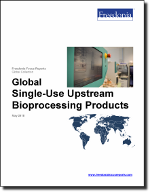 Global Single-Use Upstream Bioprocessing Products - The Freedonia Group - Industry Market Research