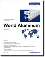 World Aluminum - The Freedonia Group - Industry Market Research
