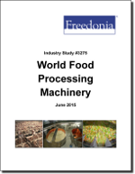 World Food Processing Machinery - The Freedonia Group - Industry Market Research