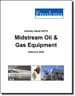 Midstream Oil & Gas Equipment - The Freedonia Group - Industry Market Research