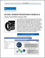 Global Rubber Processing Chemicals - The Freedonia Group - Industry Market Research
