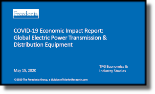 COVID-19 Economic Impact Report: Global Electric Power Transmission & Distribution Equipment - The Freedonia Group - Industry Market Research